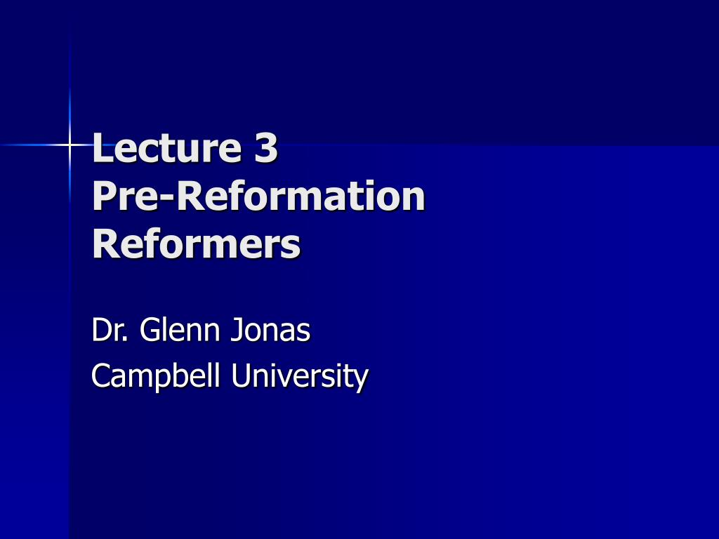 lecture 3 pre reformation reformers