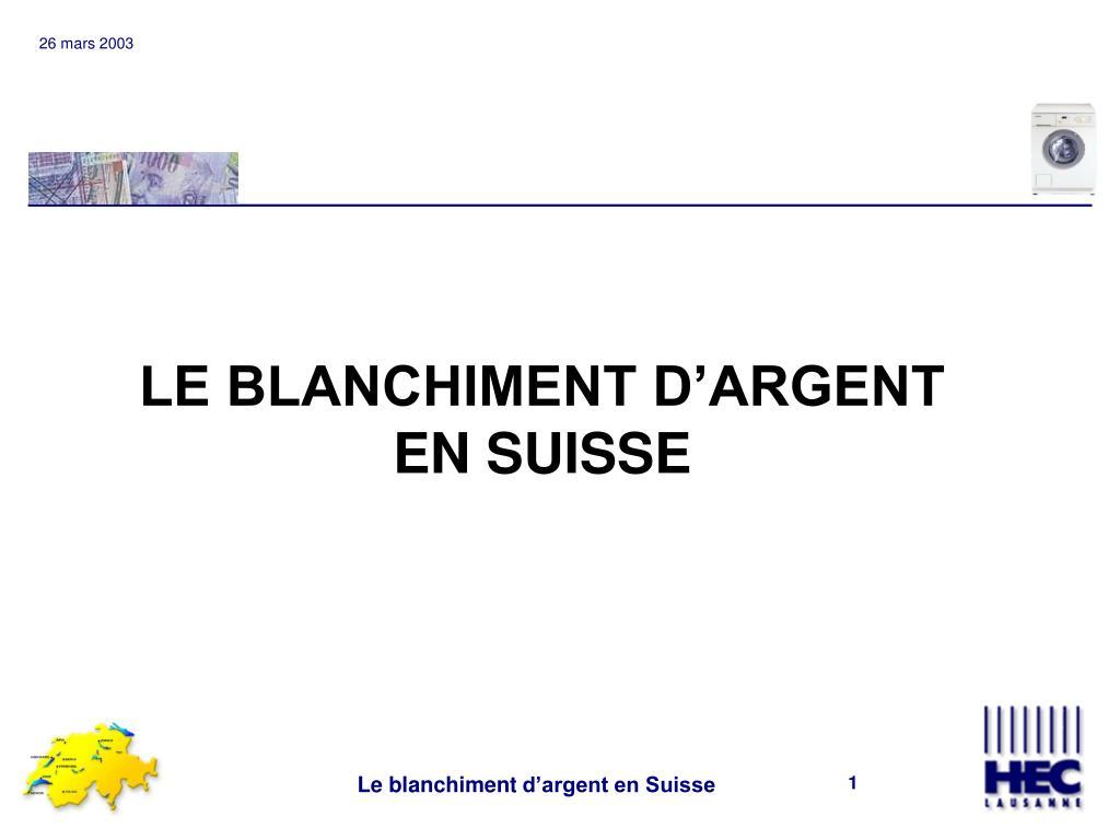 LE BLANCHIMENT D'ARGENT EN SUISSE