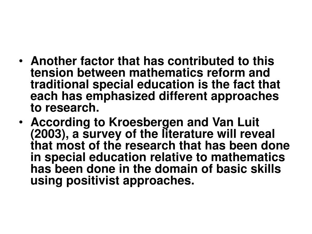 Another factor that has contributed to this tension between mathematics reform and traditional special education is the fact that each has emphasized different approaches to research.