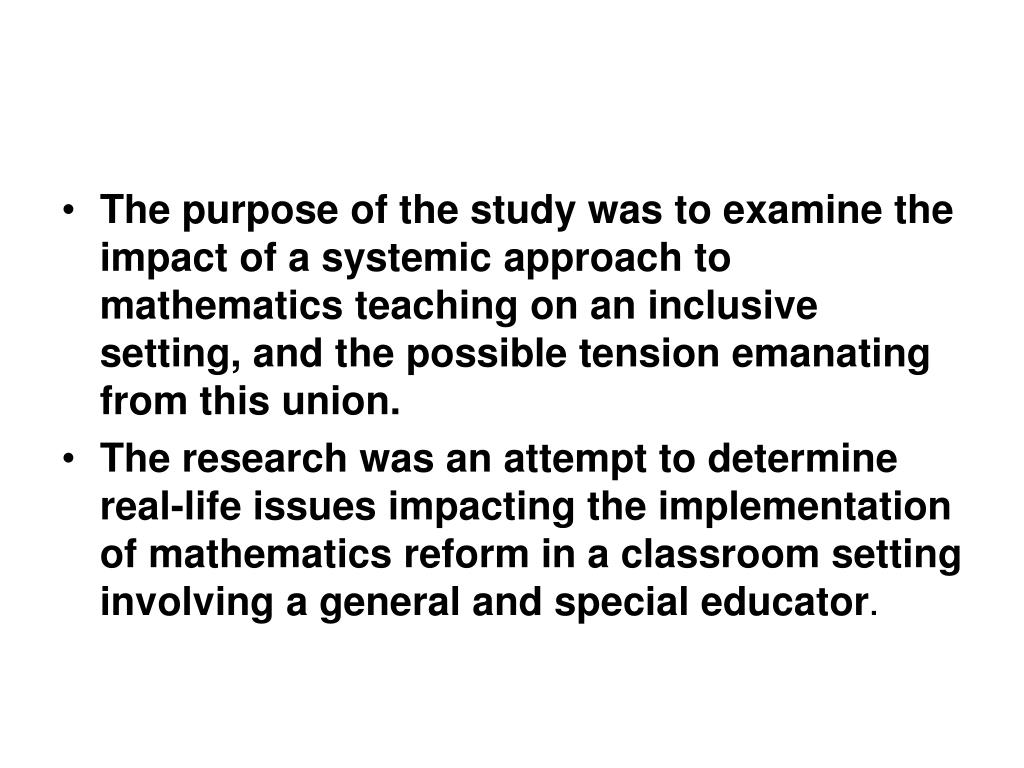 The purpose of the study was to examine the impact of a systemic approach to mathematics teaching on an inclusive setting, and the possible tension emanating from this union.