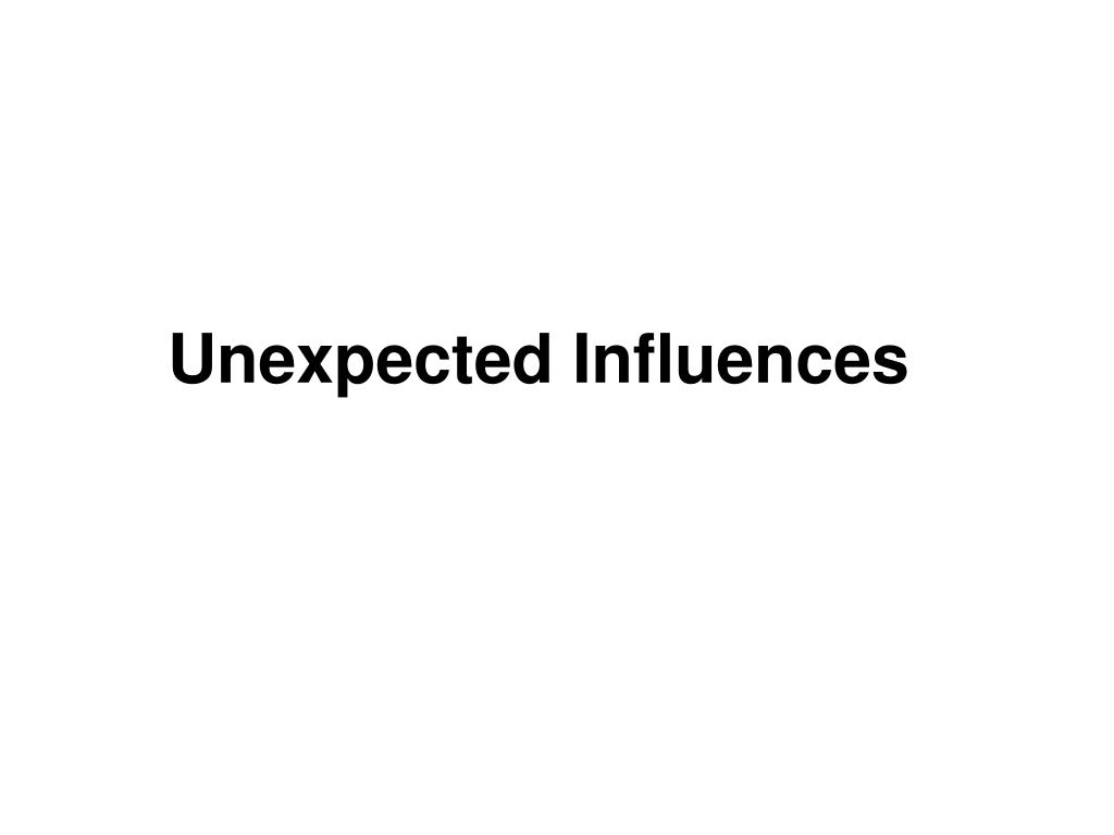 Unexpected Influences