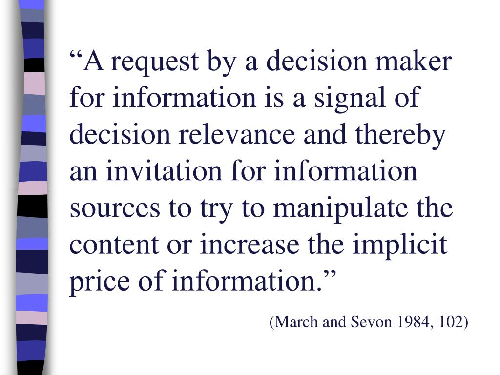 """""""A request by a decision maker for information is a signal of decision relevance and thereby an invitation for information sources to try to manipulate the content or increase the implicit price of information."""""""