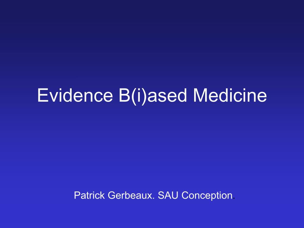 Evidence B(i)ased Medicine