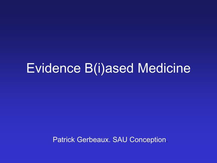 Evidence b i ased medicine
