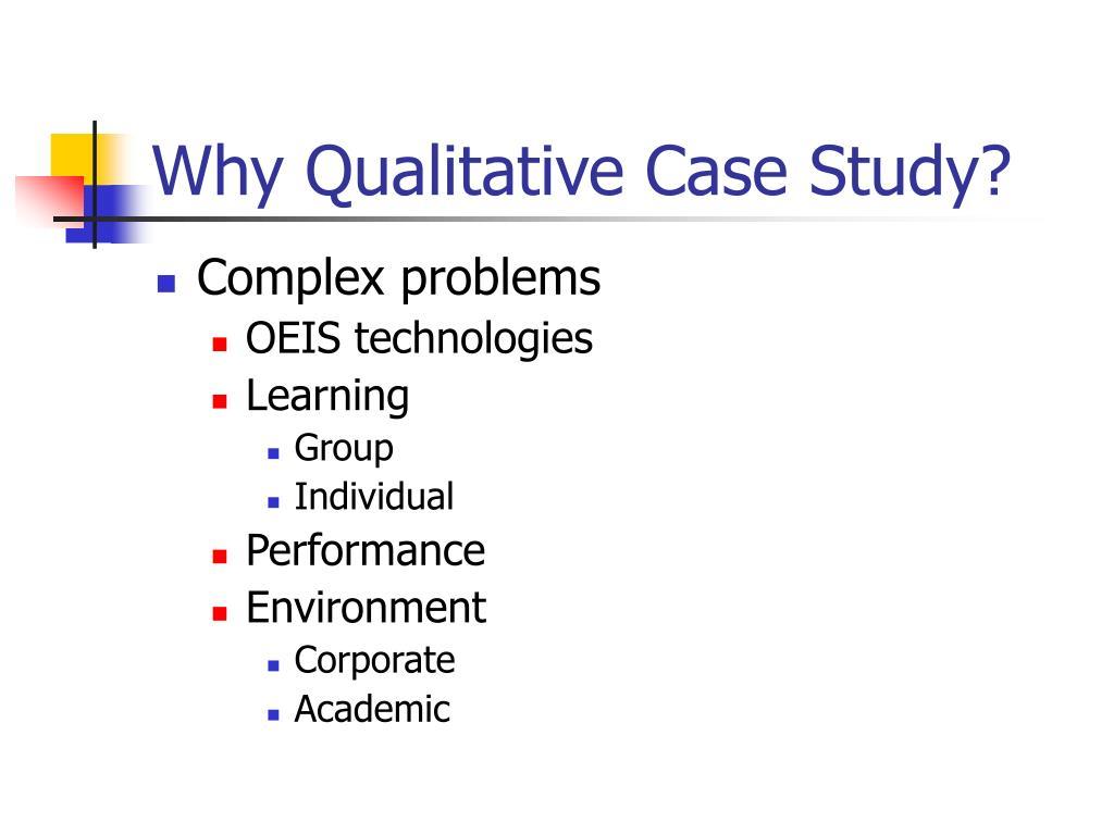 Why Qualitative Case Study?
