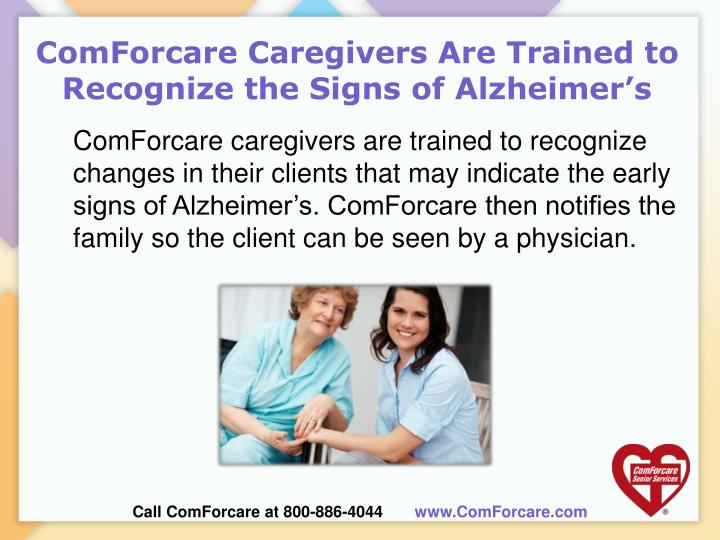 Comforcare caregivers are trained to recognize the signs of alzheimer s
