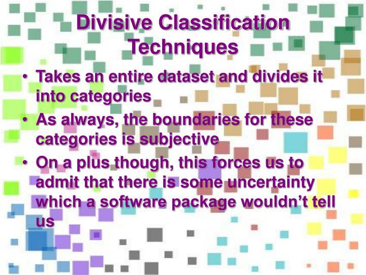 Divisive Classification Techniques