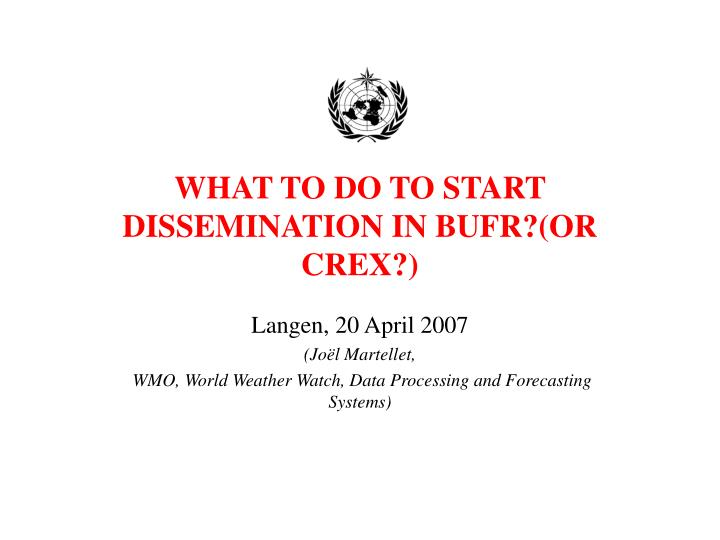 What to do to start dissemination in bufr or crex