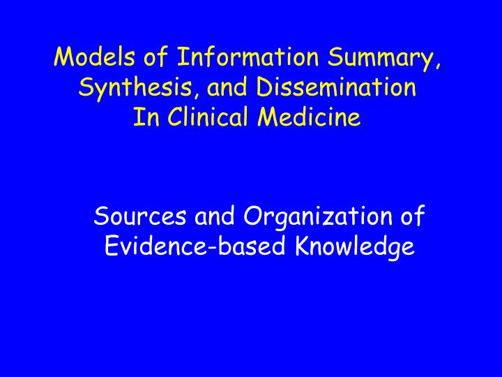 models of information summary synthesis and dissemination in clinical medicine n.