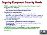 ongoing equipment security needs