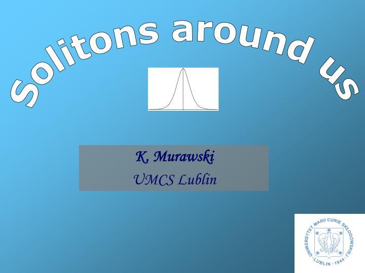 Solitons around us