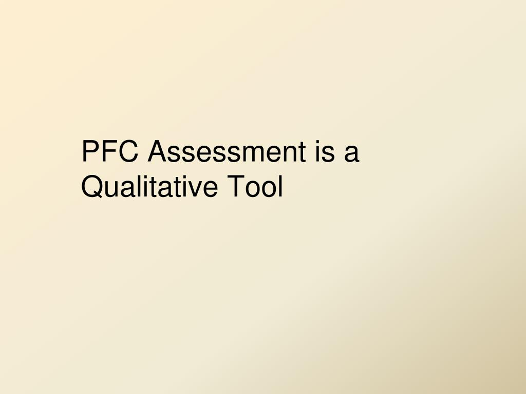 PFC Assessment is a Qualitative Tool