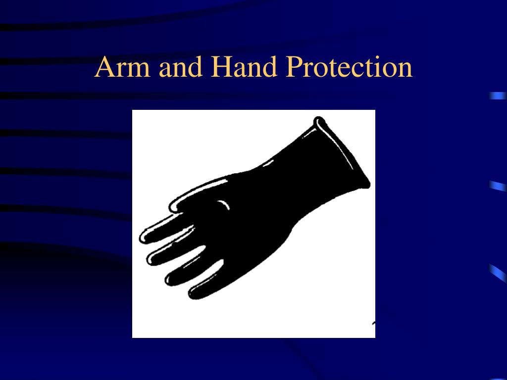 Arm and Hand Protection