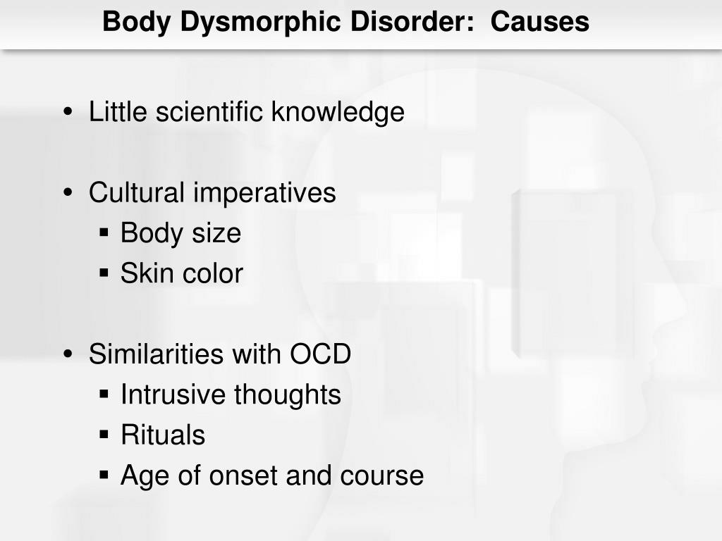 Body Dysmorphic Disorder:  Causes