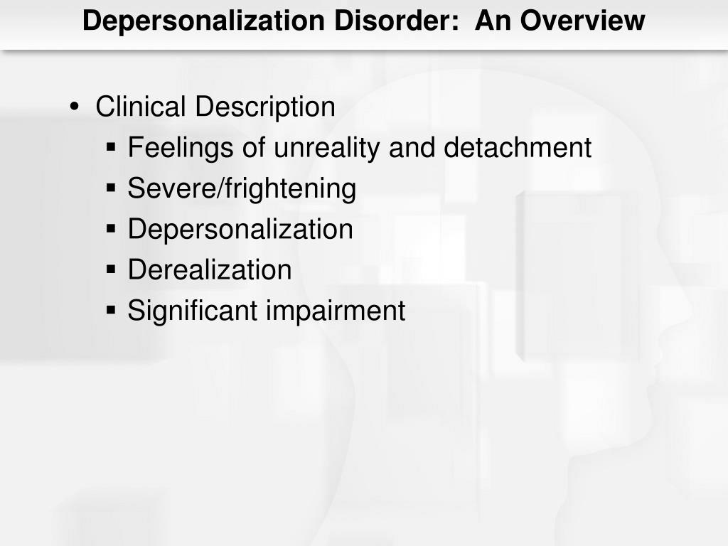 Depersonalization Disorder:  An Overview