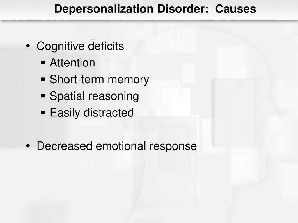 Depersonalization Disorder:  Causes