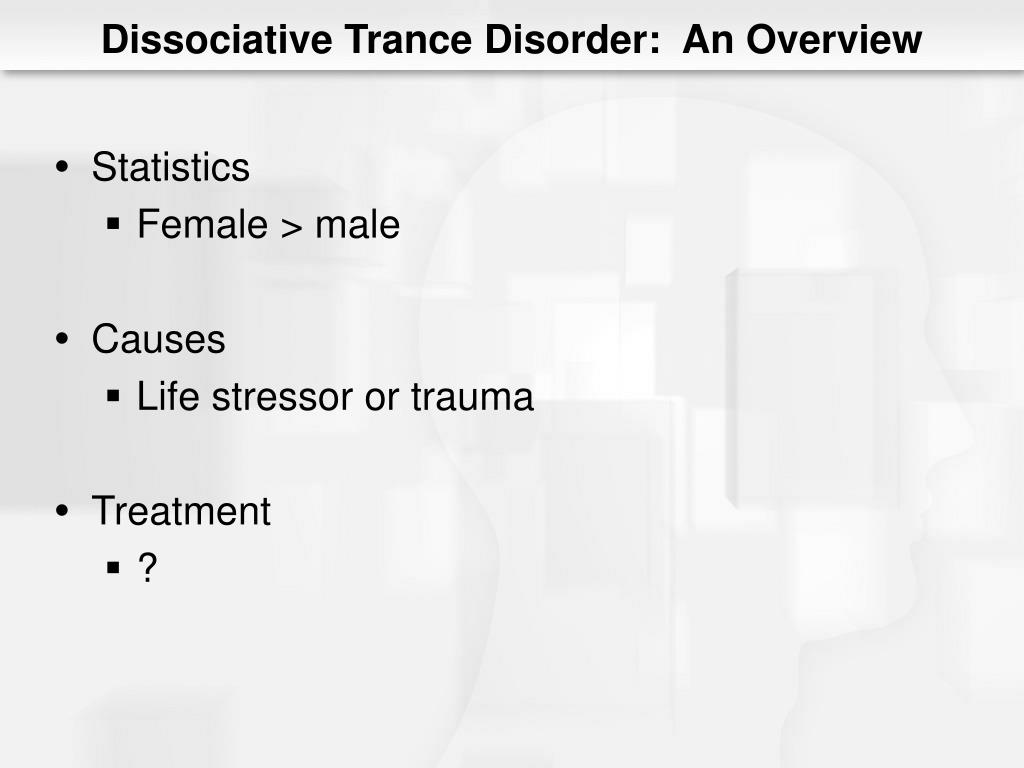 Dissociative Trance Disorder:  An Overview