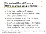 supervised global distance metric learning xing et al 2002