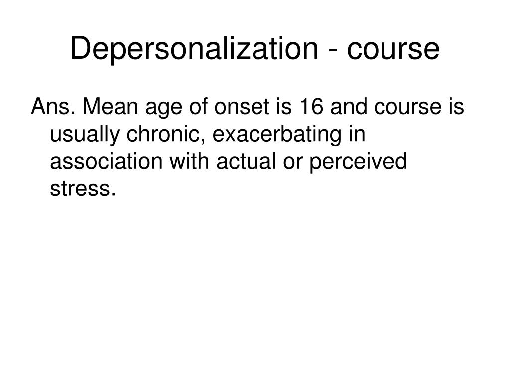Depersonalization - course