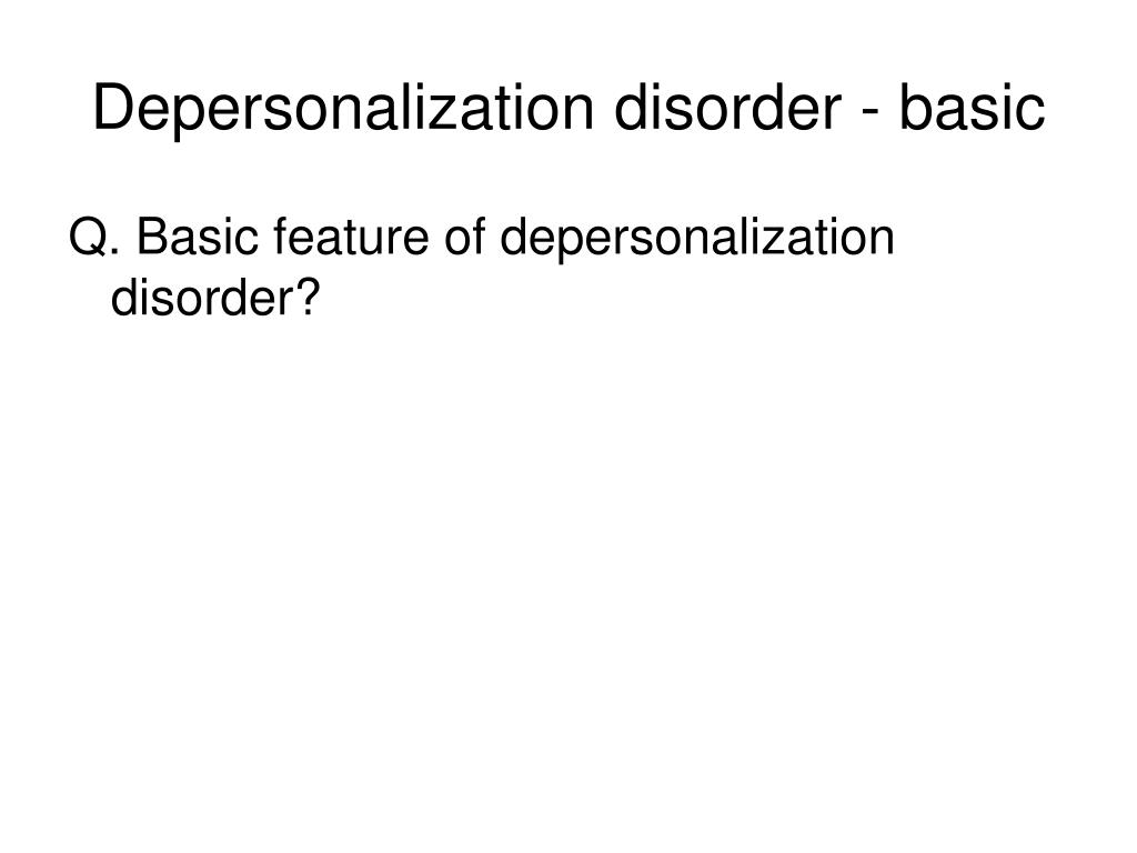 Depersonalization disorder - basic