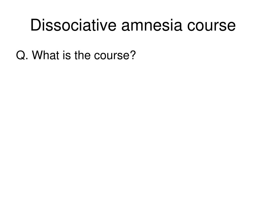 Dissociative amnesia course