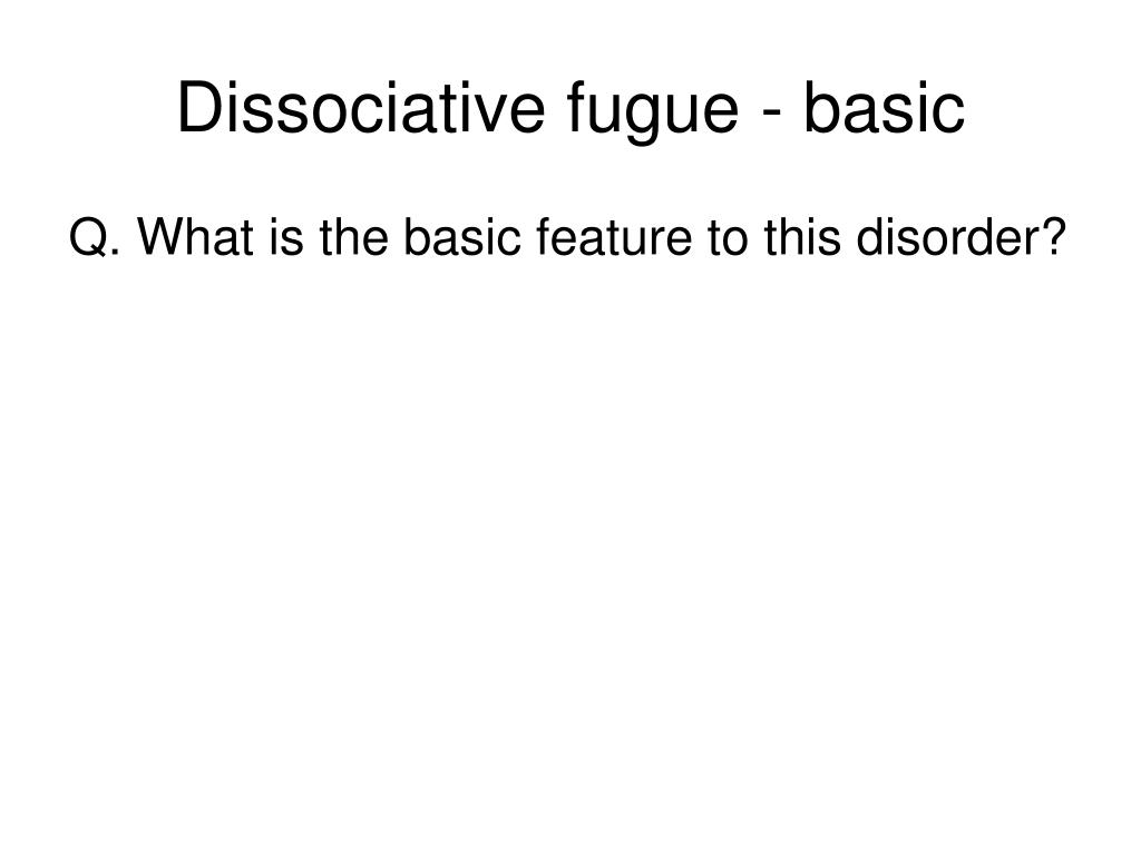 Dissociative fugue - basic