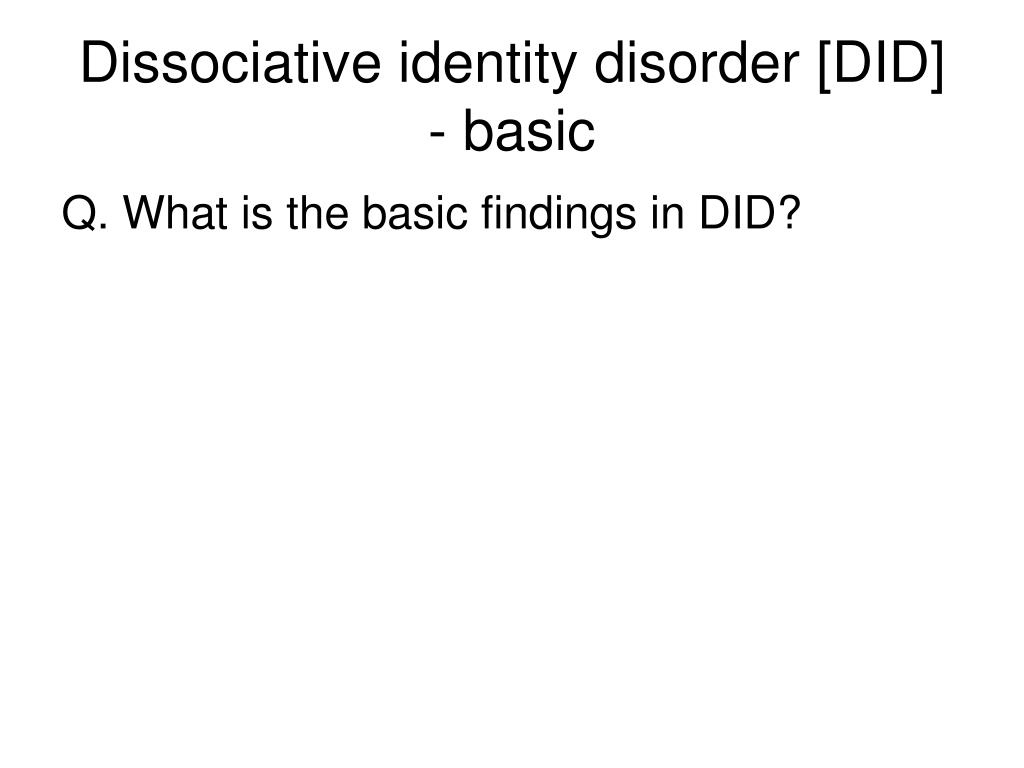 Dissociative identity disorder [DID] - basic