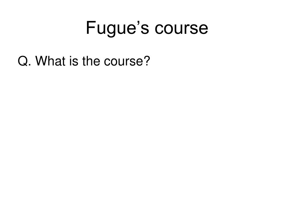 Fugue's course