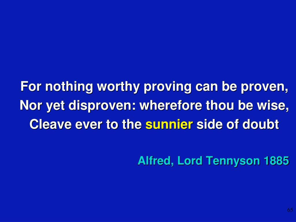 For nothing worthy proving can be proven,