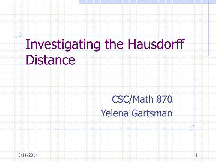 investigating the hausdorff distance n.