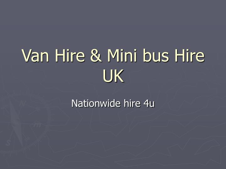 Van hire mini bus hire uk