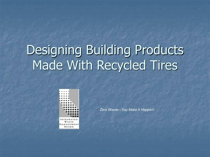 Designing building products made with recycled tires