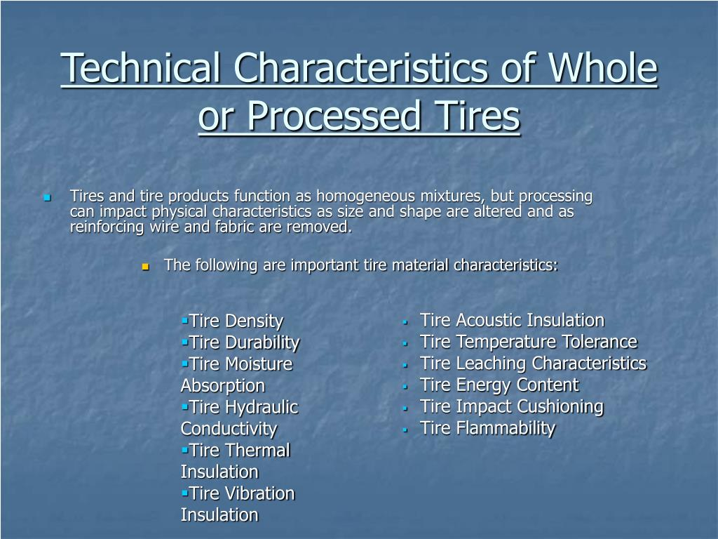 Tires and tire products function as homogeneous mixtures, but processing can impact physical characteristics as size and shape are altered and as reinforcing wire and fabric are removed.