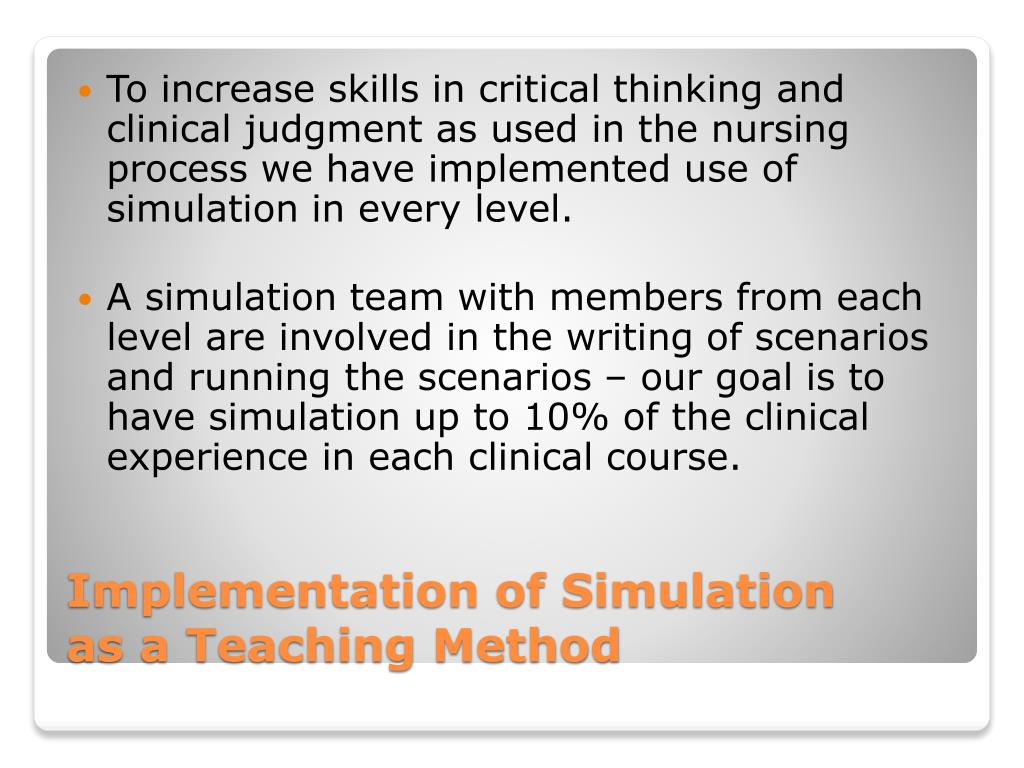 To increase skills in critical thinking and clinical judgment as used in the nursing process we have implemented use of simulation in every level.