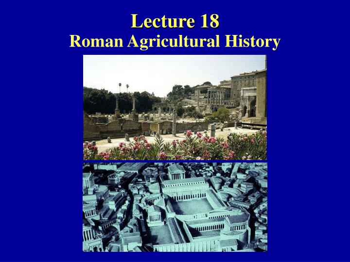 Lecture 18 roman agricultural history
