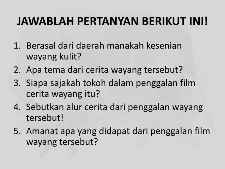 Jawablah pertanyan berikut ini