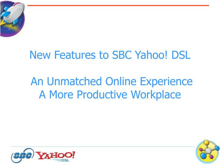 New features to sbc yahoo dsl an unmatched online experience a more productive workplace