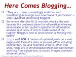 here comes blogging
