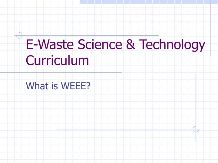 e waste science technology curriculum n.