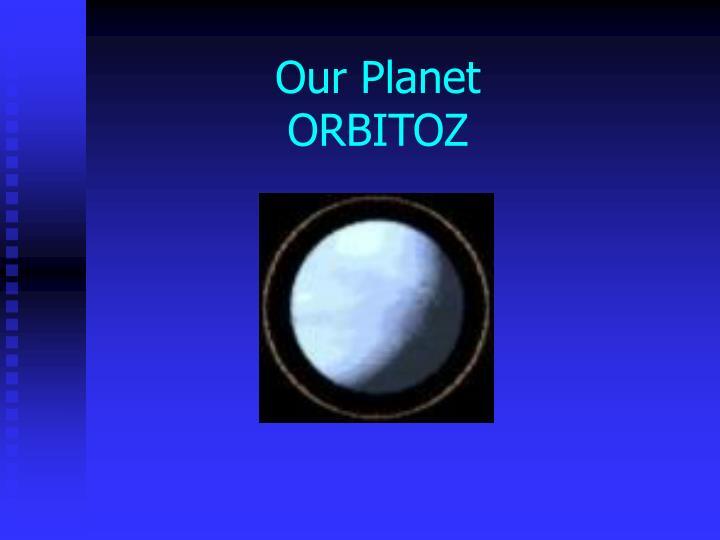 Our planet orbitoz