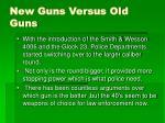 new guns versus old guns