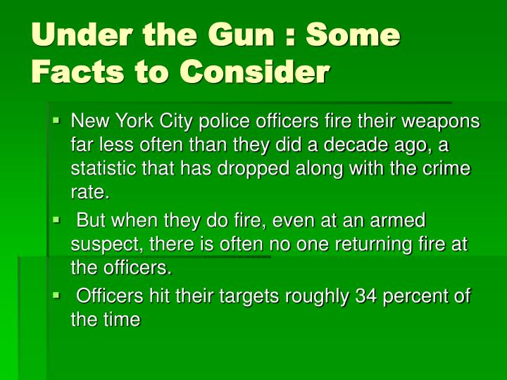 Under the Gun : Some Facts to Consider