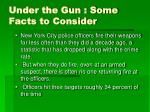 under the gun some facts to consider