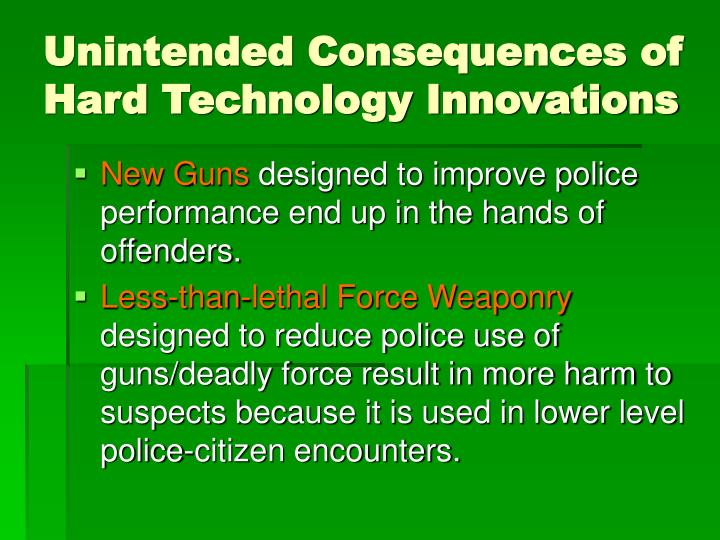 Unintended Consequences of Hard Technology Innovations