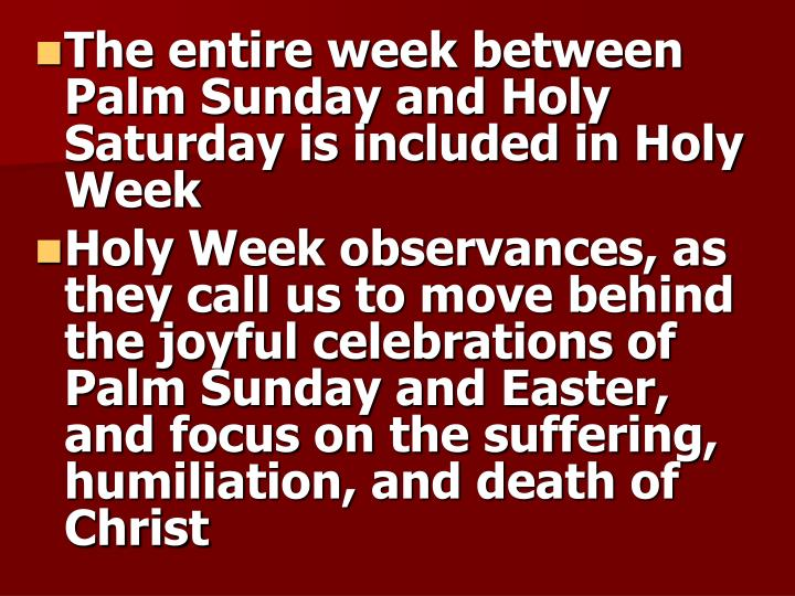 The entire week between Palm Sunday and Holy Saturday is included in Holy Week
