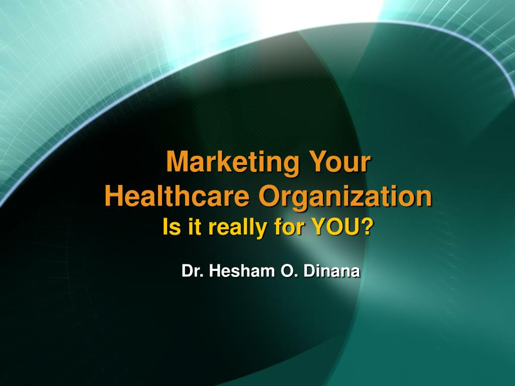 marketing your healthcare organization is it really for you