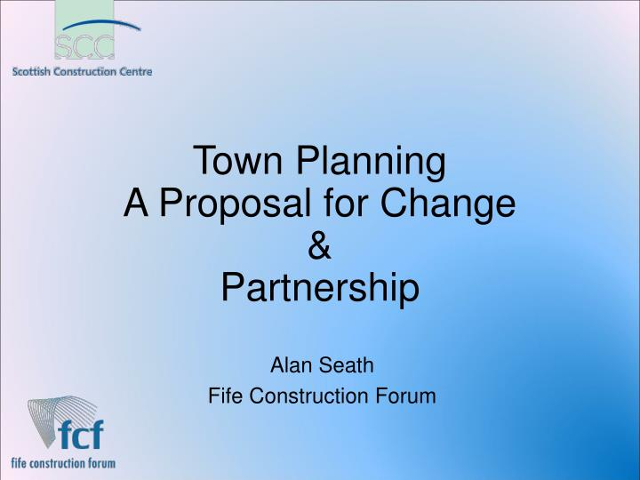 Town planning a proposal for change partnership