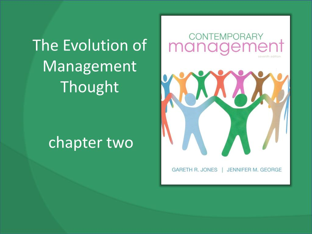 write an essay on evolution of management thought If you're familiar with management theory background and the evolution that led to present practices, your greater understanding of management principles can help you manage employees more effectively management theories have evolved from an emphasis on authority and structure to a focus on.