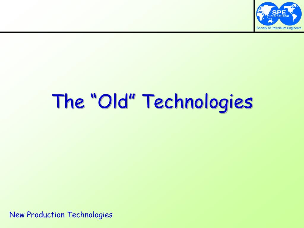 """The """"Old"""" Technologies"""