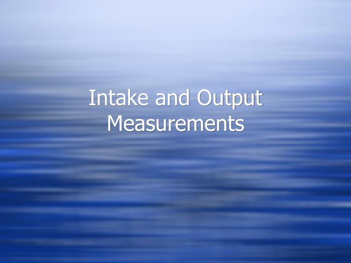 intake and output measurements n.